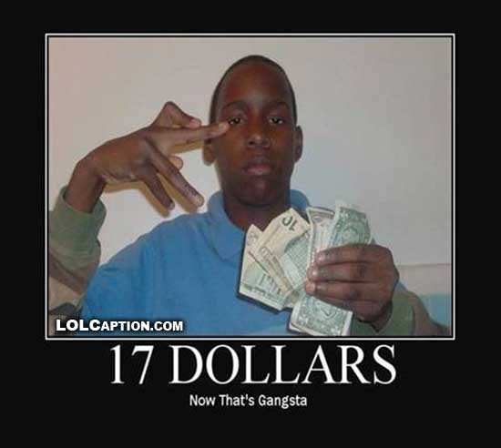 lolcaption-funny-demotivational-pics-17-dollars-gangsta
