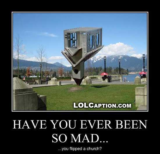 lolcaption-demotivational-poster-have-you-ever-been-so-mad-flipped-church
