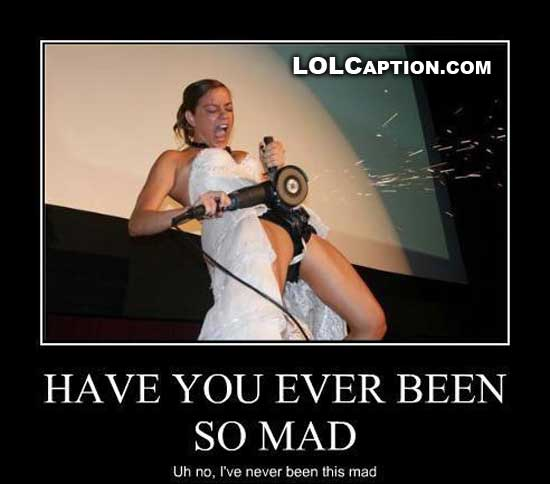 lolcaption-funny-photos-have-you-ever-been-so-mad-demotivational-poster