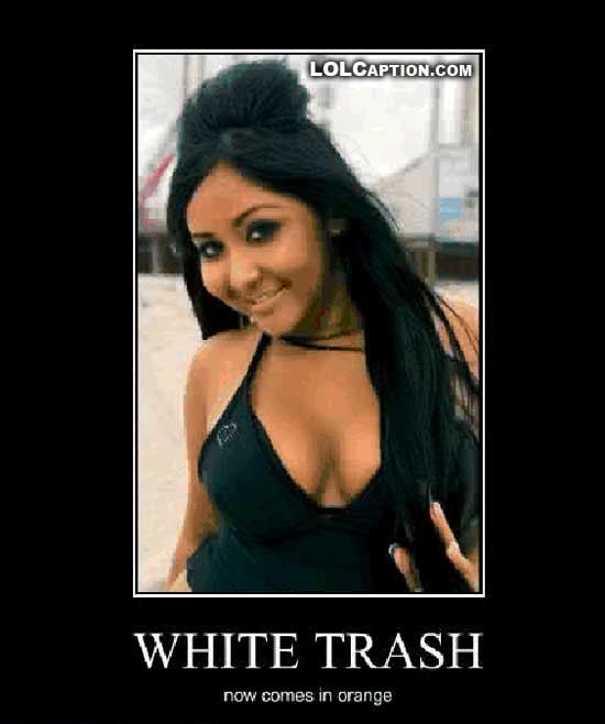 lolcaption-funy-demotivational-pictures-snookie-jersey-shore-white-trash-in-orange