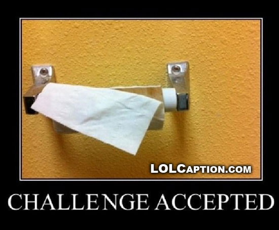 toilet-paper-challenge-accepted-lolcaption-demotivational-poster