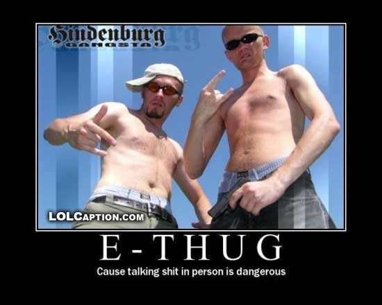 funny-demotivational-pictures-ethug-coz-talking-shit-in-person-is-dangerous-lolcaption