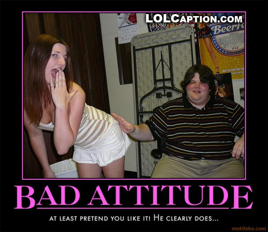 lolcaption-funny-demotivational-posters-bad-attitude-fat-kind-touching-girls-ass