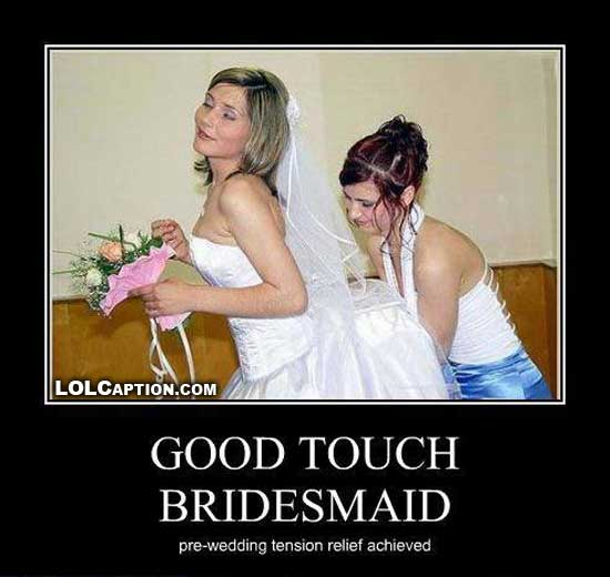 funny-demotivational-posters-bridesmaid-pre-wedding-relief