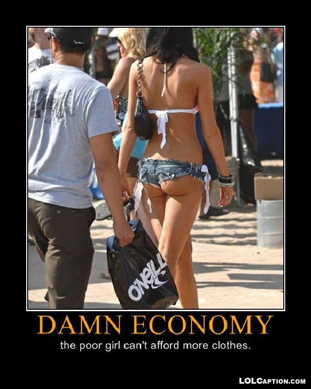 lolcaption-funny-demotivational-posters-antimotivational-demotivationpostes-damn-economy-poor-girl-cant-afford-clothes