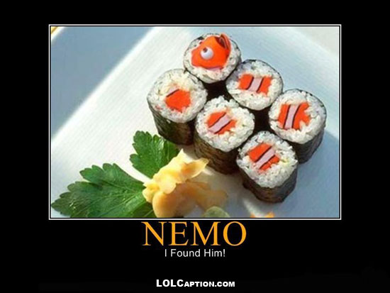 lolcaption-funny-demotivational-posters-antimotivational-demotivationpostes-nemo-i-found-him-sushi