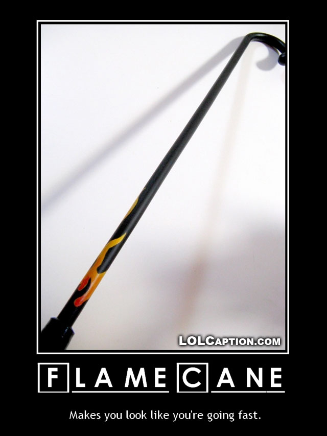 funny-demotivational-posters-flame-cane-walk-faster-funny-stuff
