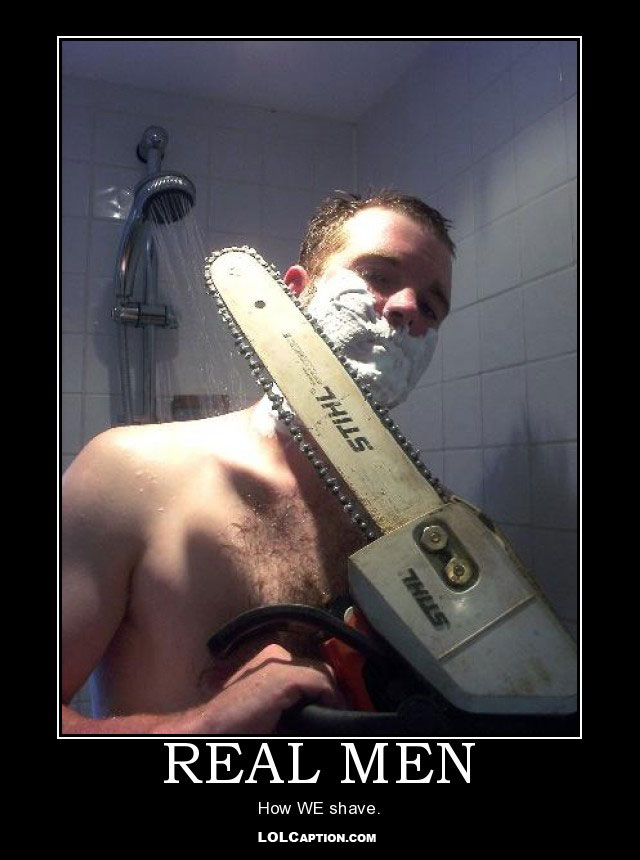 lolcaption-funny-demotivational-poster-how-real-men-shave-shower-chainsaw