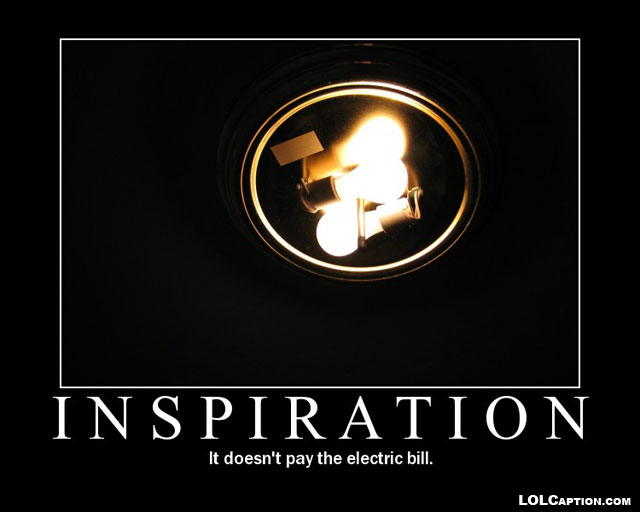 inspiration-does-not-pay-bills-funny-demotivational-posters-lolcaption-lol