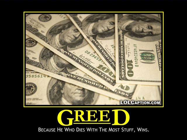 greed-demotivational-poster-funny-demotivational-pics-lolcaption