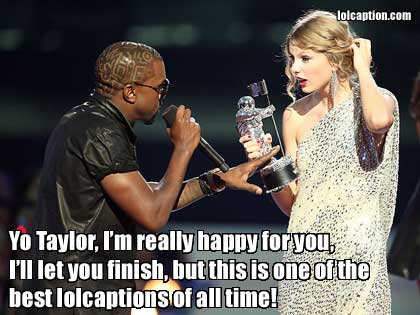 Funny Picture Kanye West - yo taylor, I'm really happy for you...