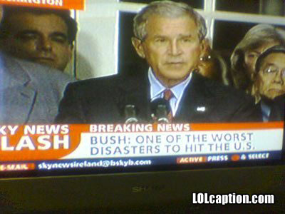 funny-fail-pics-bush-worst-disaster-to-hit-us