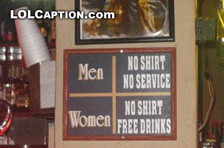 men no shirt no service women no shirt free drinks