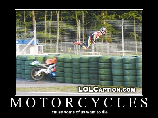 lolcaption-funny-demotivational-postersmotorcycles-cause-some-of-us-want-to-die