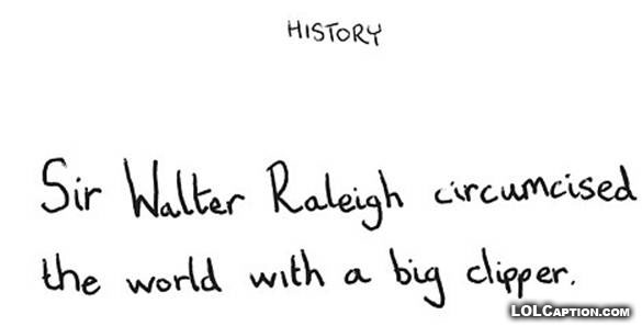 geography-sir-walter-raleigh-circumcised-the-world-with-a-big-clipper-why-teachers-drink-funny-kids-exam-answers-lolcaption
