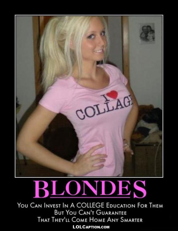 lolcaption-funny-demotivational-posters-antimotivational-demotivationpostes-blondes-education-wont-guarentee-they-come-home-any-smarter