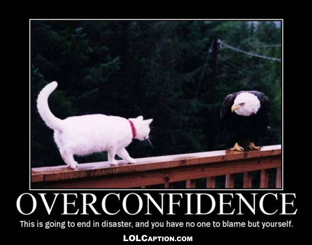 lolcaption-funny-demotivational-posters-antimotivational-demotivationpostes-overconfidence-this-is-going-to-end-in-disaster-cat-eagle